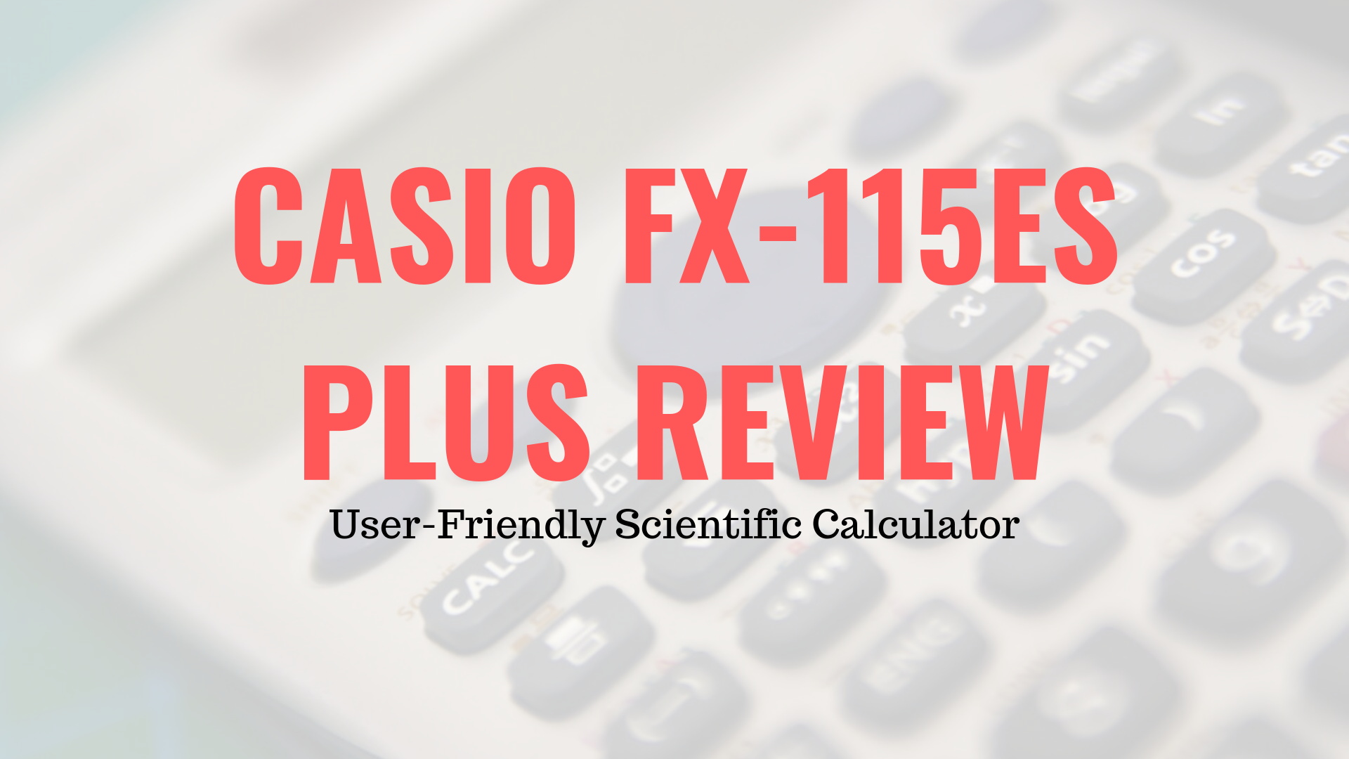 Casio fx-115ES PLUS Review
